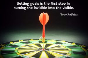 Setting goals is the first step in turning the invisible into the visible.
